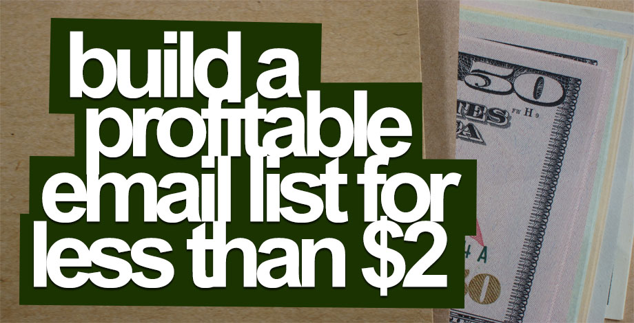 Build a Profitable Email List for Less Than $2