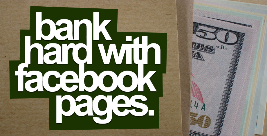 Bank HARD With Facebook Pages…