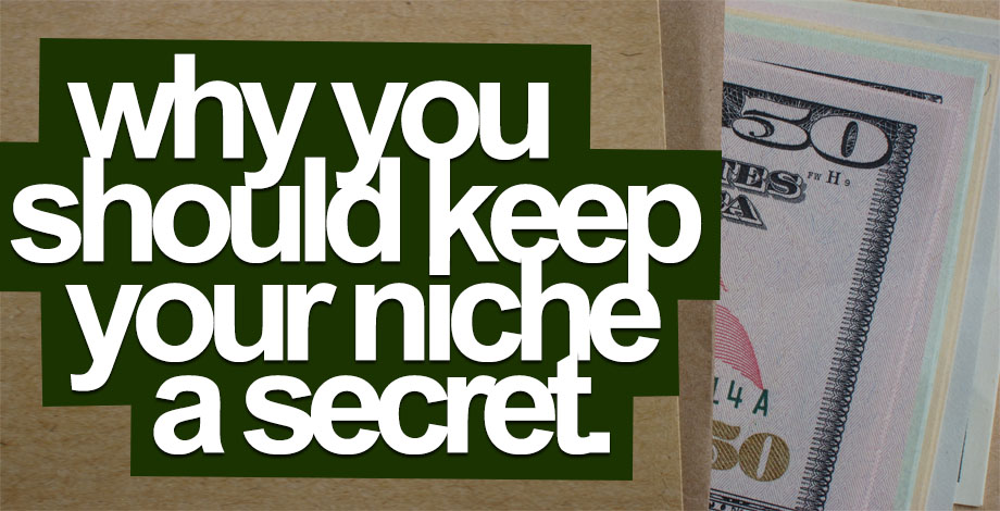 Why You Should Keep Your Niche A Secret!