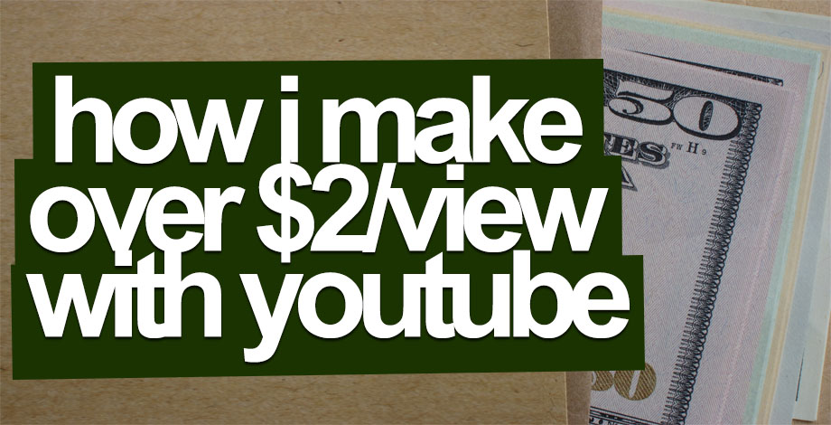 How I Make Money With YouTube (And Earn Over $2/View!)