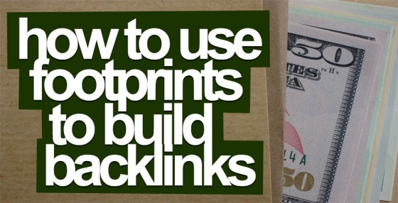 How to Use Footprints to Build Extremely Relevant Backlinks